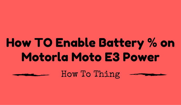Enable Battery Percentage in Moto E3 Power