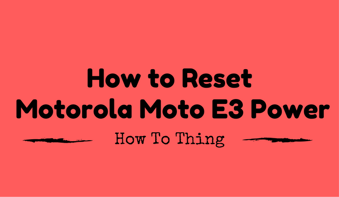 how-to-reset-motorola-moto-e3-power