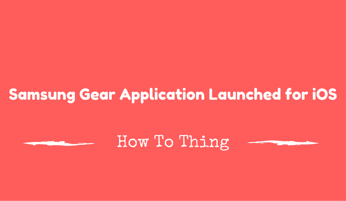 Samsung Gear Application Launched for iOS